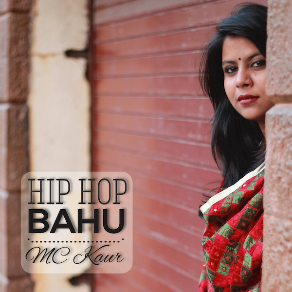 ALBUM: MC Kaur –  Hip Hop Bahu [Mumbai, INDIA]
