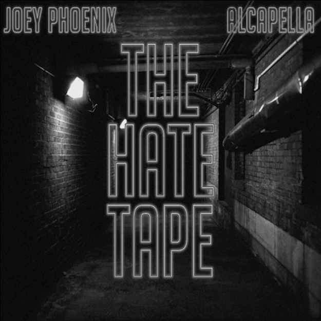 Joey Phoenix & Alcapella – The Hate Tape