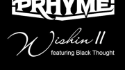 PRHYME – Wishin II ( Feat. Black Thought )