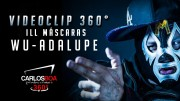 ILL Mascaras – Wu Adalupe ( Video 360° )