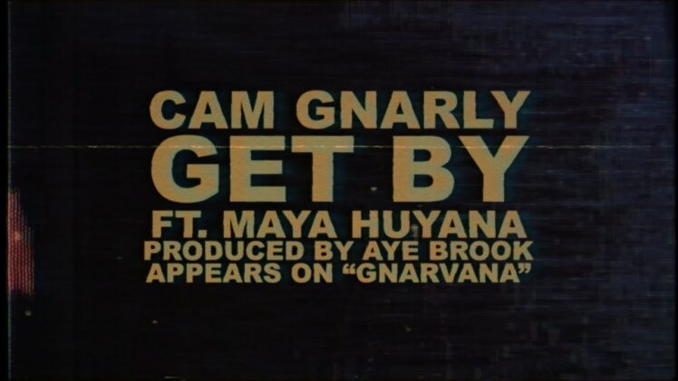 Cam Gnarly – Get By ( Feat. Maya Huyana )